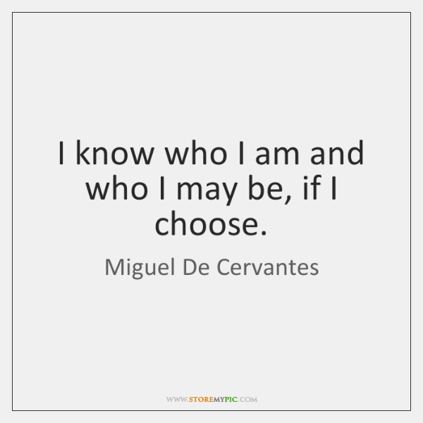 miguel-de-cervantes-i-know-who-i-am-and-who-quote-on-storemypic-0222a