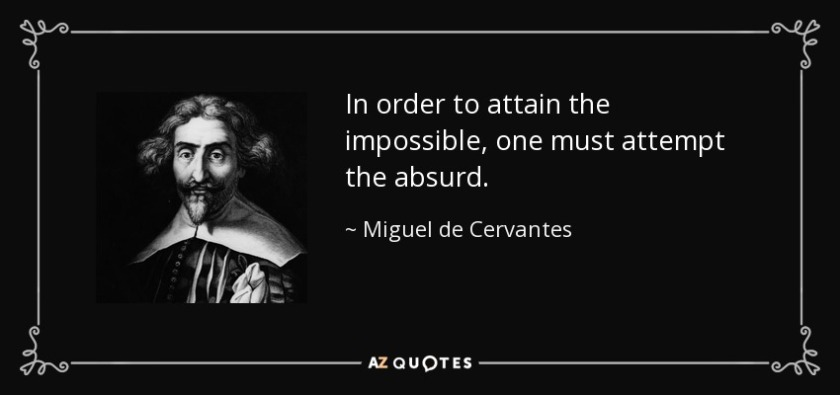 quote-in-order-to-attain-the-impossible-one-must-attempt-the-absurd-miguel-de-cervantes-5-18-55
